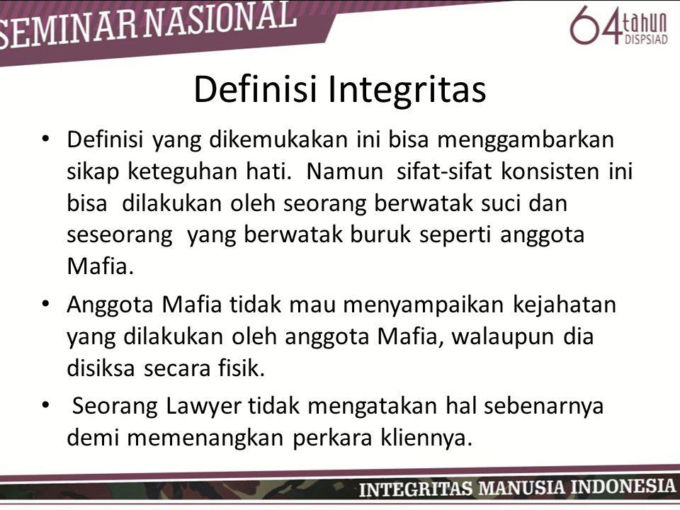 Definisi Integritas • Definisi yang dikemukakan ini bisa menggambarkan sikap keteguhan hati. Namun sifat-sifat konsisten ini bisa dilakukan oleh seora