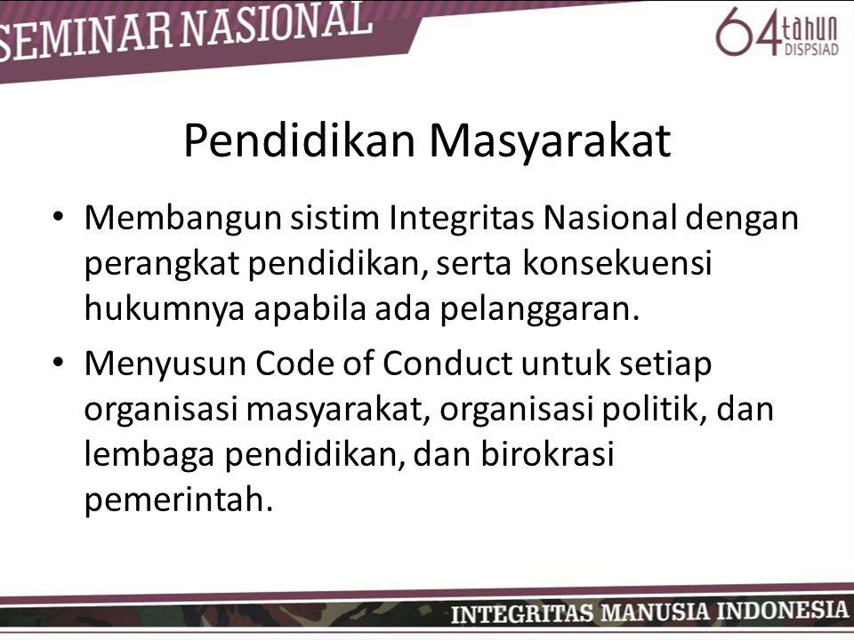 Pendidikan Masyarakat • Membangun sistim Integritas Nasional dengan perangkat pendidikan, serta konsekuensi hukumnya apabila ada pelanggaran. • Menyus