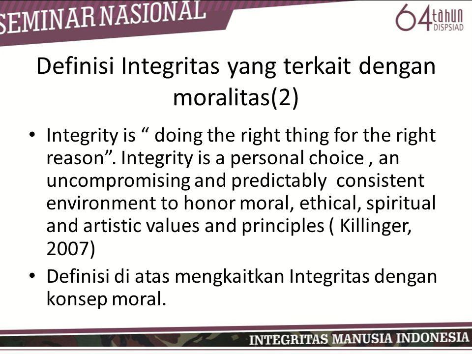 Pengertian Integritas (Buman, D., 2011) • Ada dua jenis integritas yakni: – substantive integrity, integritas yang terkait dengan komitmen moral – formal integrity menuntut adanya komitmen, tidak harus komitmen moral.