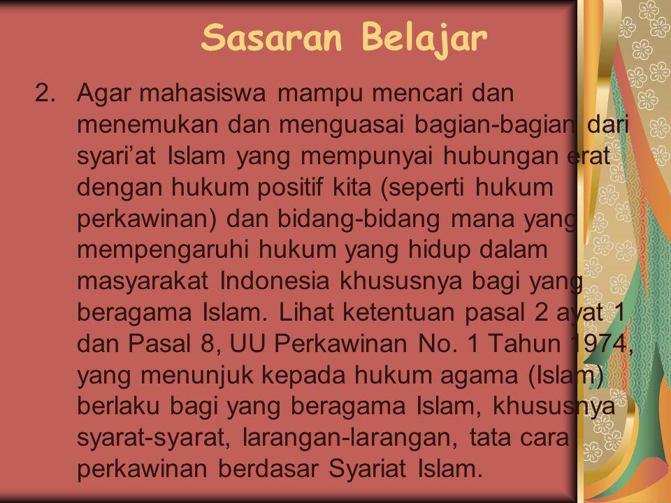 D. Sasaran Belajar MK. Hkm Islam 1.Agar mahasiswa mengetahui sumber (pedoman dasar) Syariat Islam sehingga mampu mencari dan menemukan ketentuan/hukum