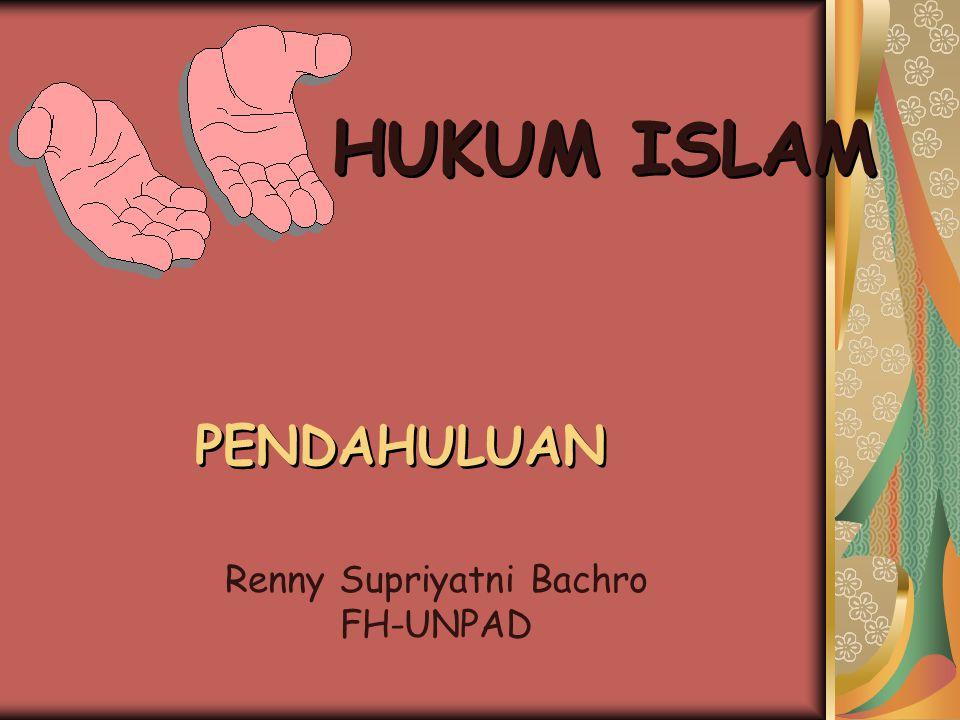 HUKUM ISLAM PENDAHULUAN Renny Supriyatni Bachro FH-UNPAD