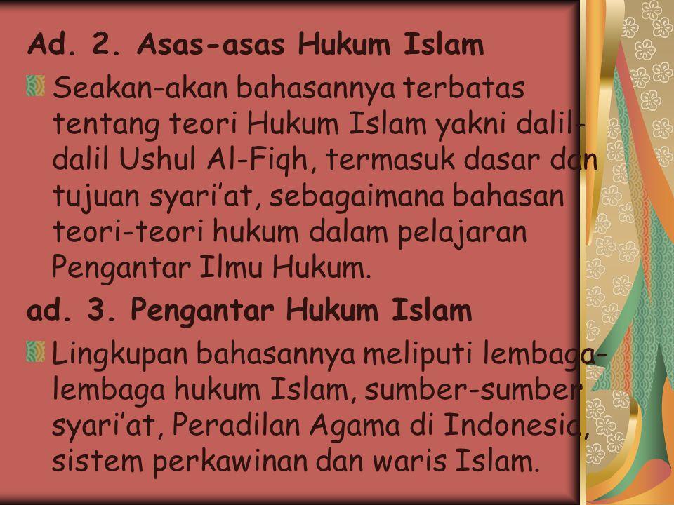 ad. 1. Islamologi Dipergunakan istilah atau nama mata kuliah Islamologi lingkup bahasannya adalah yang paling luas. Meliputi pengetahuan tentang Islam
