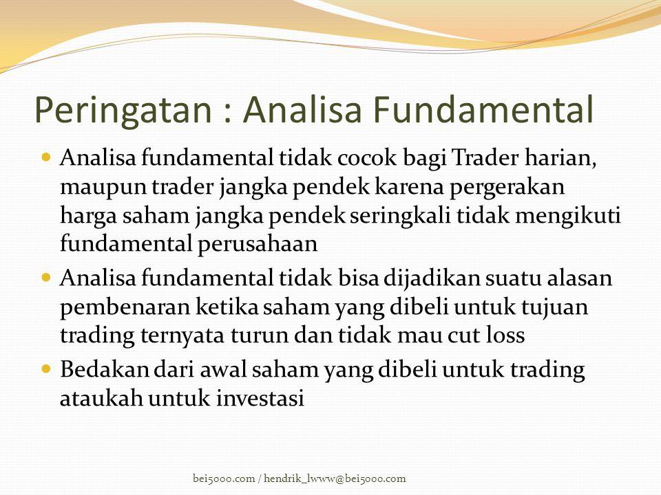 Peringatan : Analisa Fundamental  Analisa fundamental tidak cocok bagi Trader harian, maupun trader jangka pendek karena pergerakan harga saham jangk