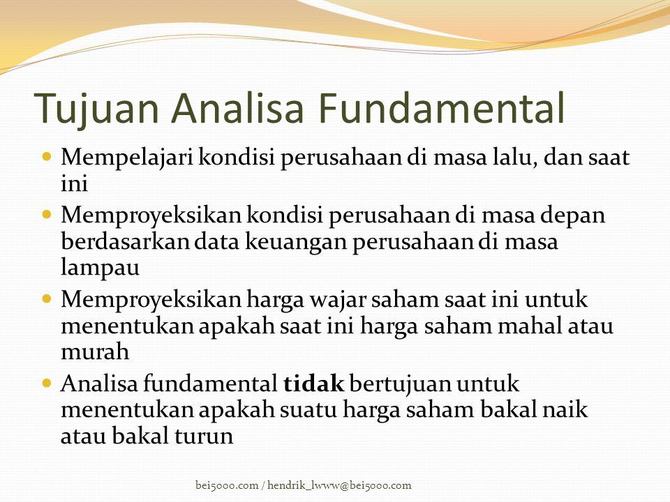 Tujuan Analisa Fundamental  Mempelajari kondisi perusahaan di masa lalu, dan saat ini  Memproyeksikan kondisi perusahaan di masa depan berdasarkan d