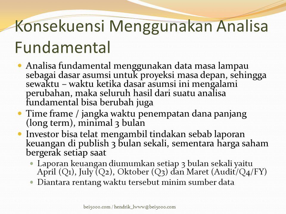Konsekuensi Menggunakan Analisa Fundamental  Analisa fundamental menggunakan data masa lampau sebagai dasar asumsi untuk proyeksi masa depan, sehingg