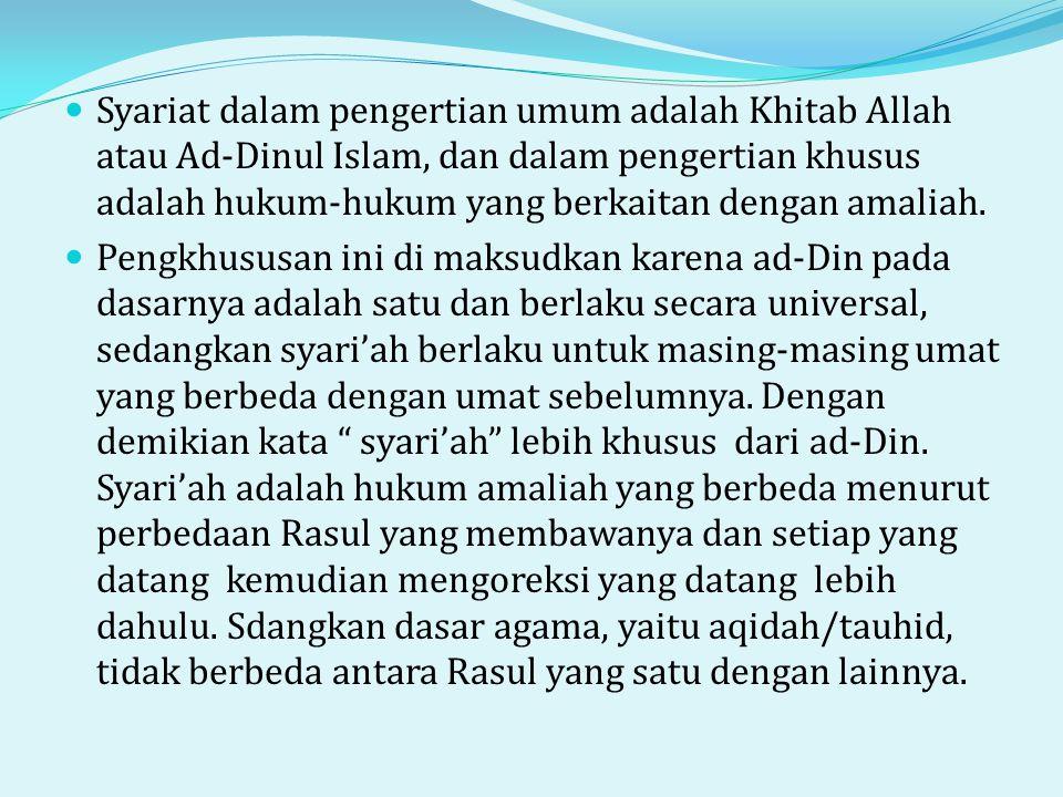  Syariat dalam pengertian umum adalah Khitab Allah atau Ad-Dinul Islam, dan dalam pengertian khusus adalah hukum-hukum yang berkaitan dengan amaliah.