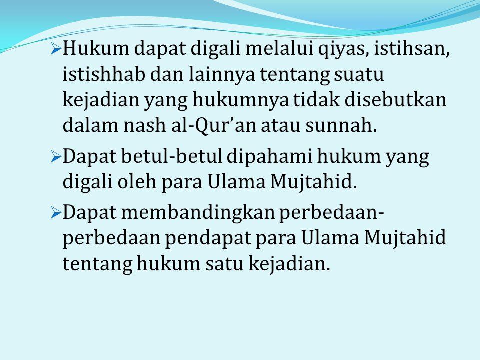  Hukum dapat digali melalui qiyas, istihsan, istishhab dan lainnya tentang suatu kejadian yang hukumnya tidak disebutkan dalam nash al-Qur'an atau sunnah.