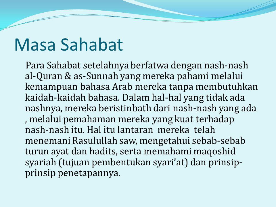 Masa Sahabat Para Sahabat setelahnya berfatwa dengan nash-nash al-Quran & as-Sunnah yang mereka pahami melalui kemampuan bahasa Arab mereka tanpa membutuhkan kaidah-kaidah bahasa.