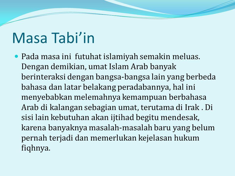 Masa Tabi'in  Pada masa ini futuhat islamiyah semakin meluas.