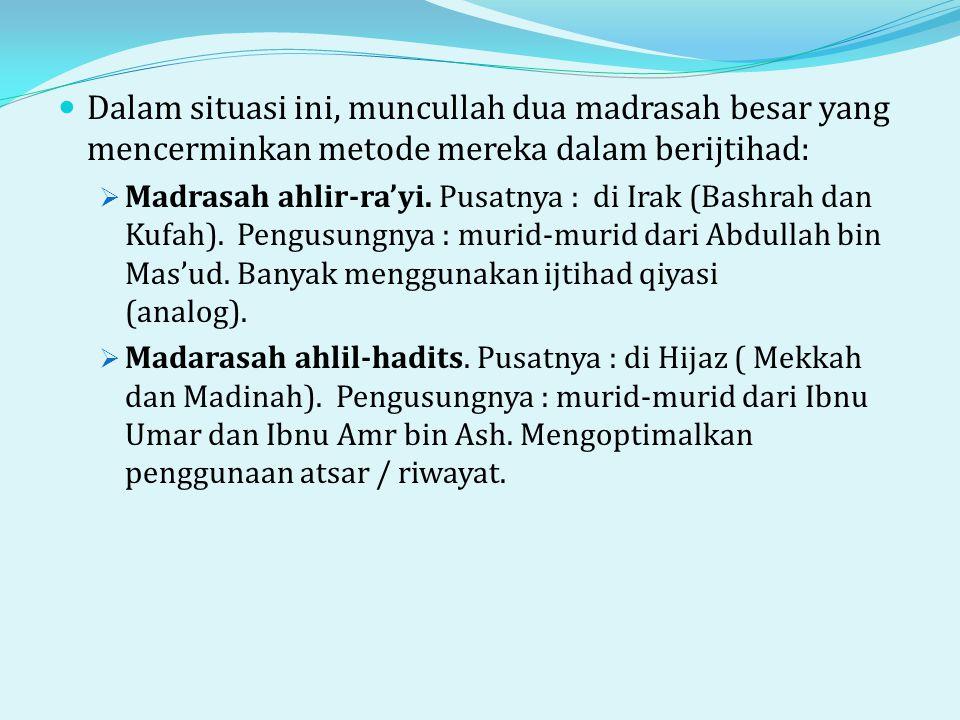  Dalam situasi ini, muncullah dua madrasah besar yang mencerminkan metode mereka dalam berijtihad:  Madrasah ahlir-ra'yi.