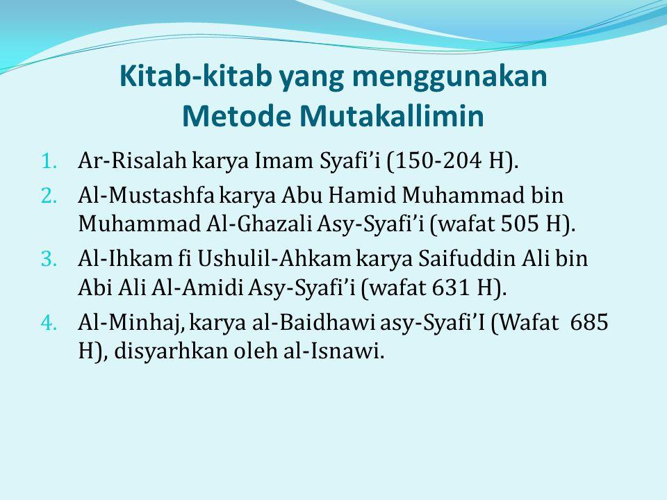 Kitab-kitab yang menggunakan Metode Mutakallimin 1. Ar-Risalah karya Imam Syafi'i (150-204 H). 2. Al-Mustashfa karya Abu Hamid Muhammad bin Muhammad A