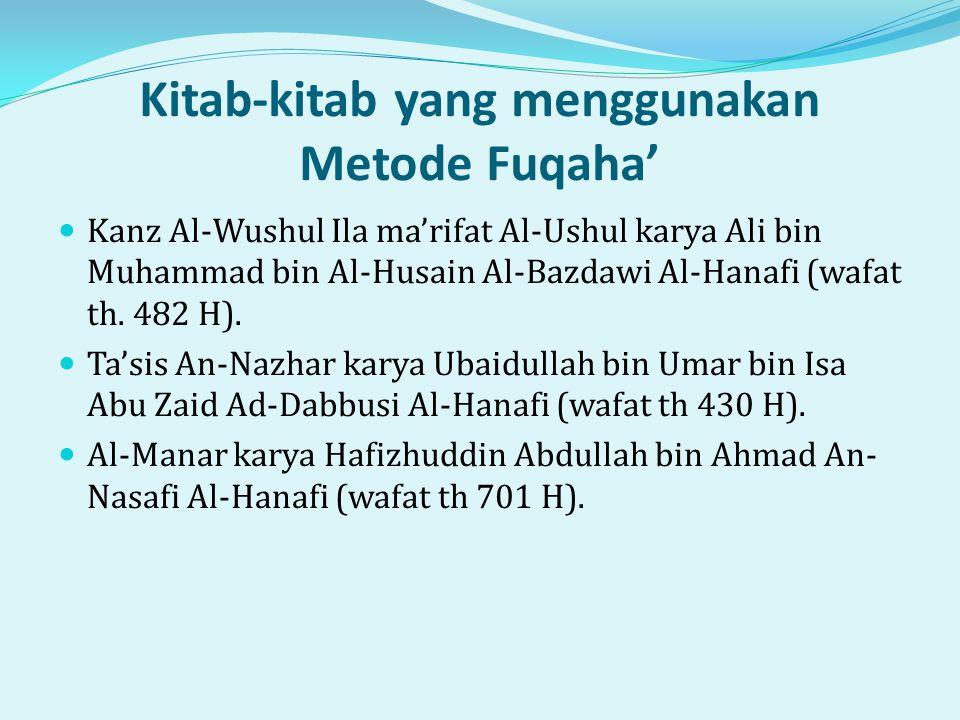 Kitab-kitab yang menggunakan Metode Fuqaha'  Kanz Al-Wushul Ila ma'rifat Al-Ushul karya Ali bin Muhammad bin Al-Husain Al-Bazdawi Al-Hanafi (wafat th.