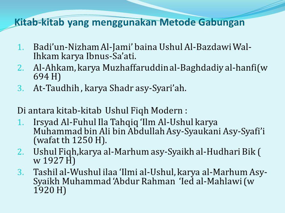 Kitab-kitab yang menggunakan Metode Gabungan 1. Badi'un-Nizham Al-Jami' baina Ushul Al-Bazdawi Wal- Ihkam karya Ibnus-Sa'ati. 2. Al-Ahkam, karya Muzha