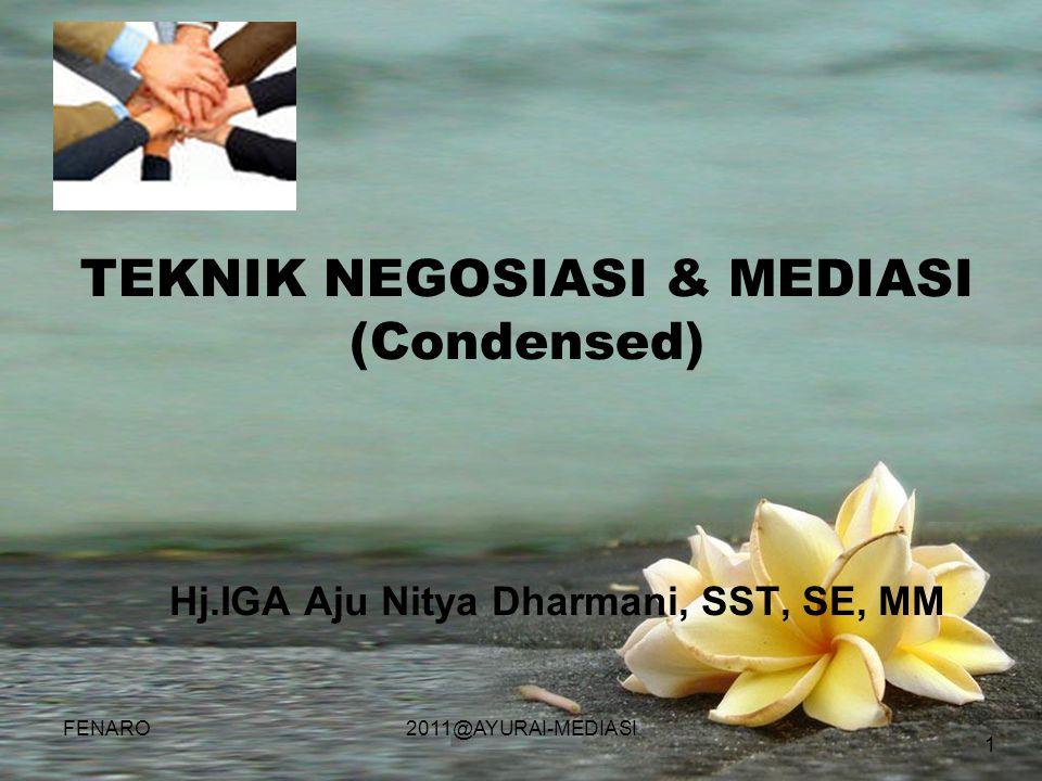 1 TEKNIK NEGOSIASI & MEDIASI (Condensed) Hj.IGA Aju Nitya Dharmani, SST, SE, MM FENARO2011@AYURAI-MEDIASI