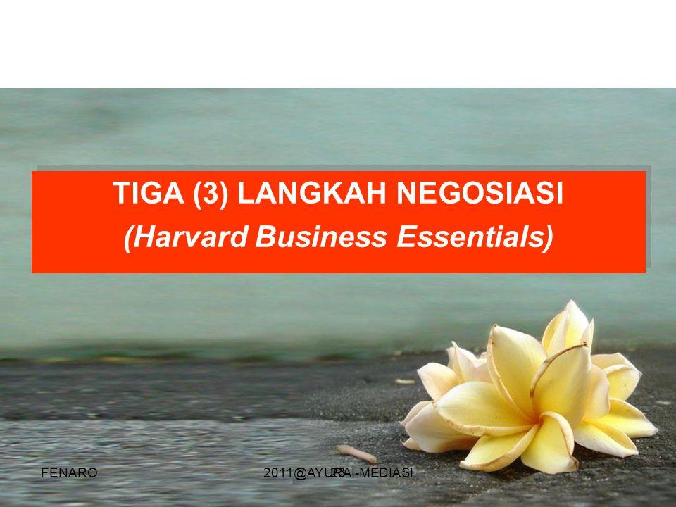 23 TIGA (3) LANGKAH NEGOSIASI (Harvard Business Essentials) TIGA (3) LANGKAH NEGOSIASI (Harvard Business Essentials) FENARO2011@AYURAI-MEDIASI