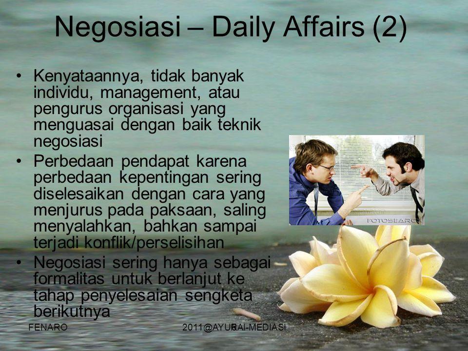 6 Negosiasi – Daily Affairs (2) •Kenyataannya, tidak banyak individu, management, atau pengurus organisasi yang menguasai dengan baik teknik negosiasi