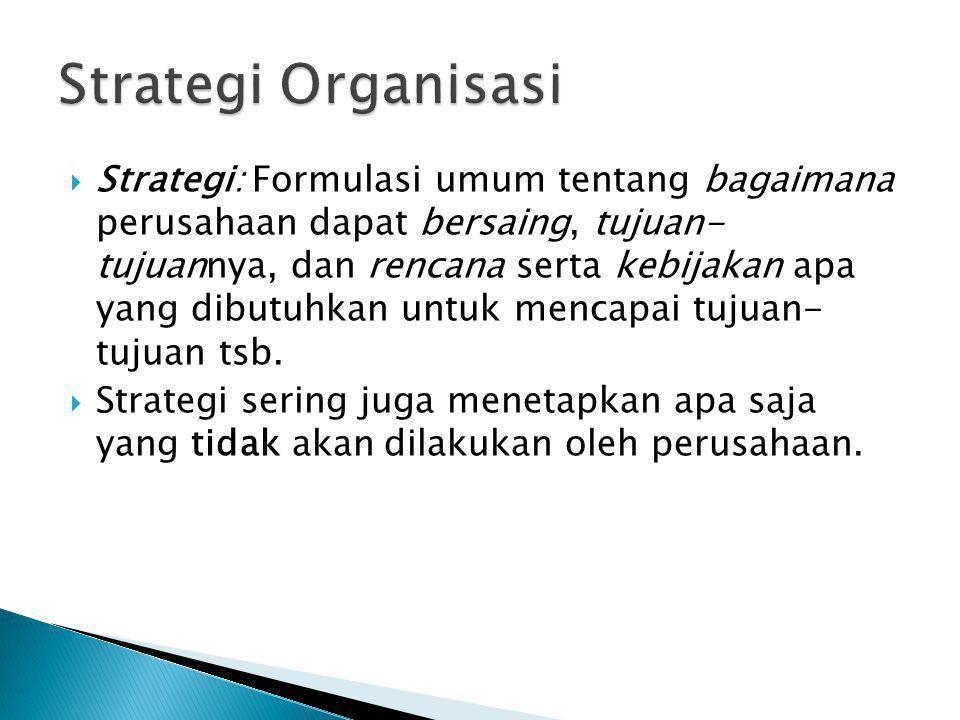 Strategi: Formulasi umum tentang bagaimana perusahaan dapat bersaing, tujuan- tujuannya, dan rencana serta kebijakan apa yang dibutuhkan untuk menca