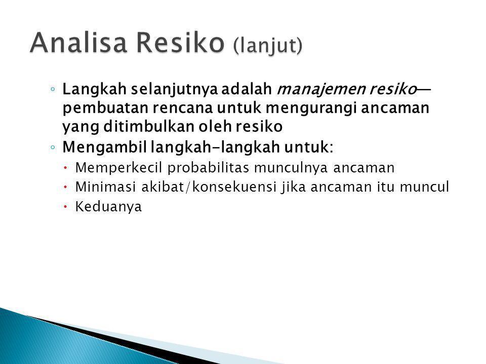 ◦ Langkah selanjutnya adalah manajemen resiko— pembuatan rencana untuk mengurangi ancaman yang ditimbulkan oleh resiko ◦ Mengambil langkah-langkah unt