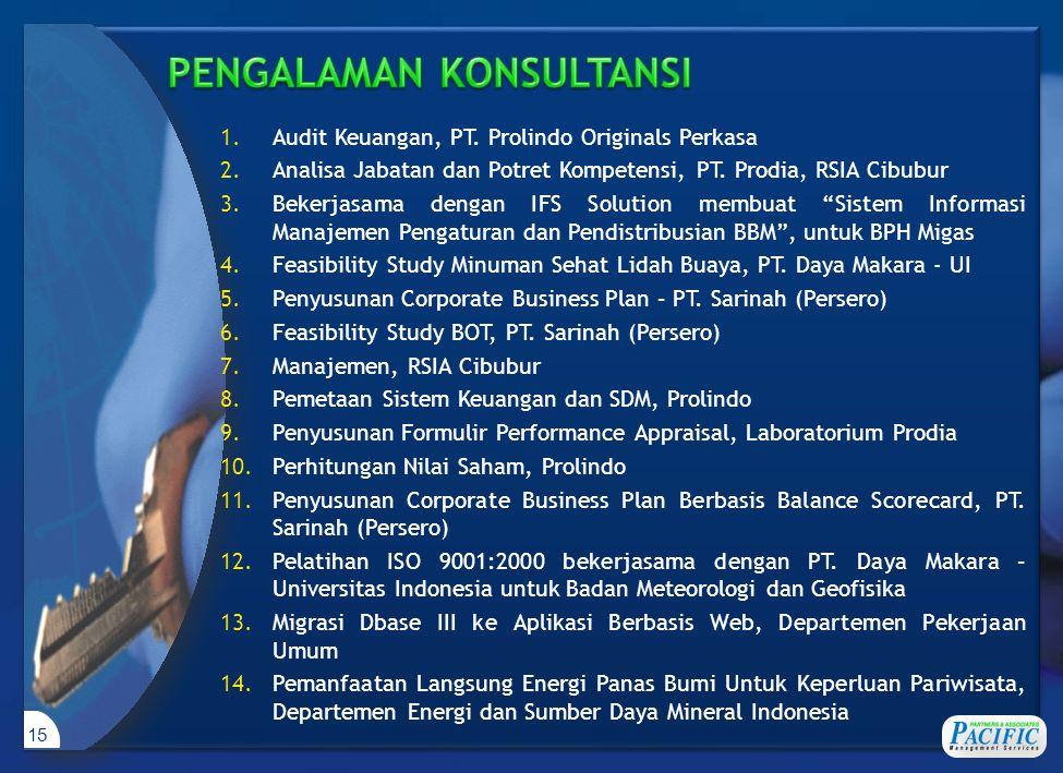 15 1.Audit Keuangan, PT. Prolindo Originals Perkasa 2.Analisa Jabatan dan Potret Kompetensi, PT. Prodia, RSIA Cibubur 3.Bekerjasama dengan IFS Solutio
