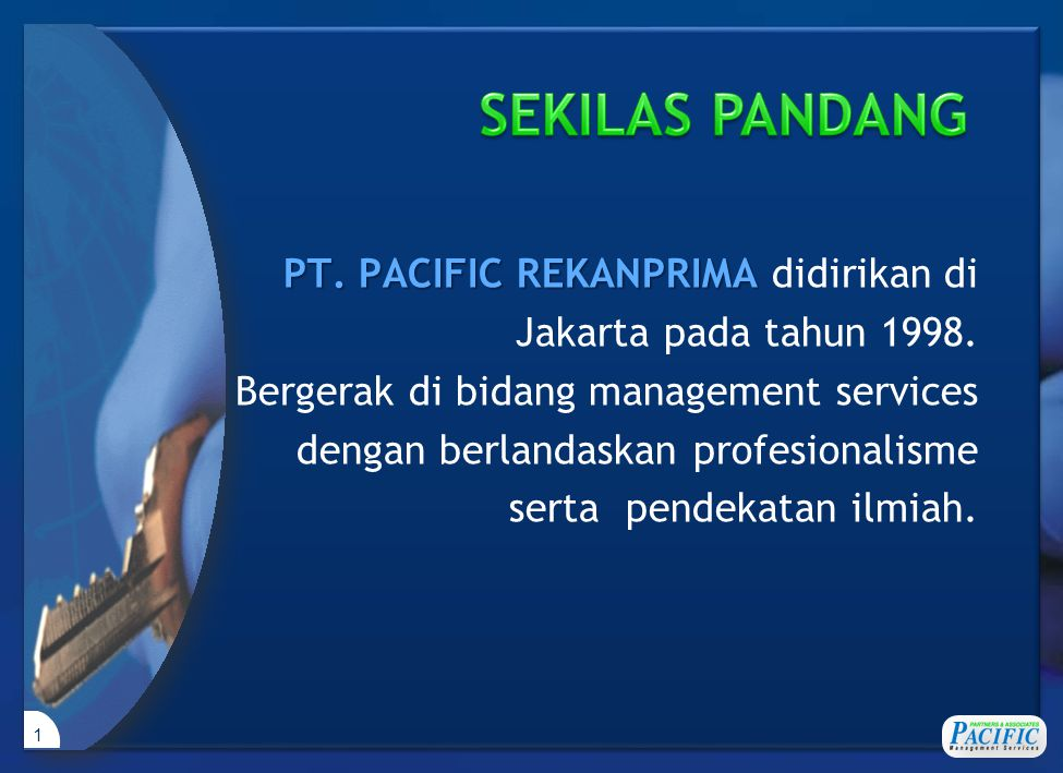 1 PT. PACIFIC REKANPRIMA PT. PACIFIC REKANPRIMA didirikan di Jakarta pada tahun 1998. Bergerak di bidang management services dengan berlandaskan profe