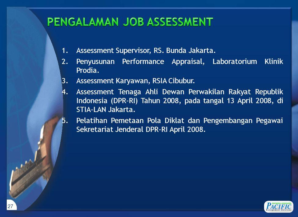 27 1.Assessment Supervisor, RS. Bunda Jakarta. 2.Penyusunan Performance Appraisal, Laboratorium Klinik Prodia. 3.Assessment Karyawan, RSIA Cibubur. 4.