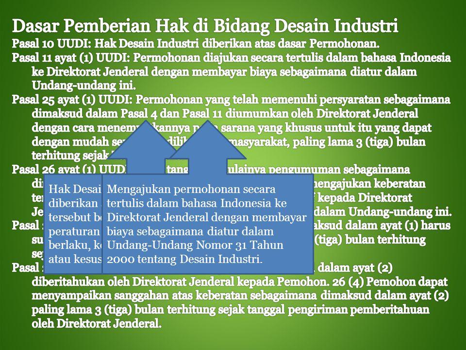 Hak Desain Industri tidak dapat diberikan apabila Desain Industri tersebut bertentangan dengan peraturan perundang-undangan yang berlaku, ketertiban u