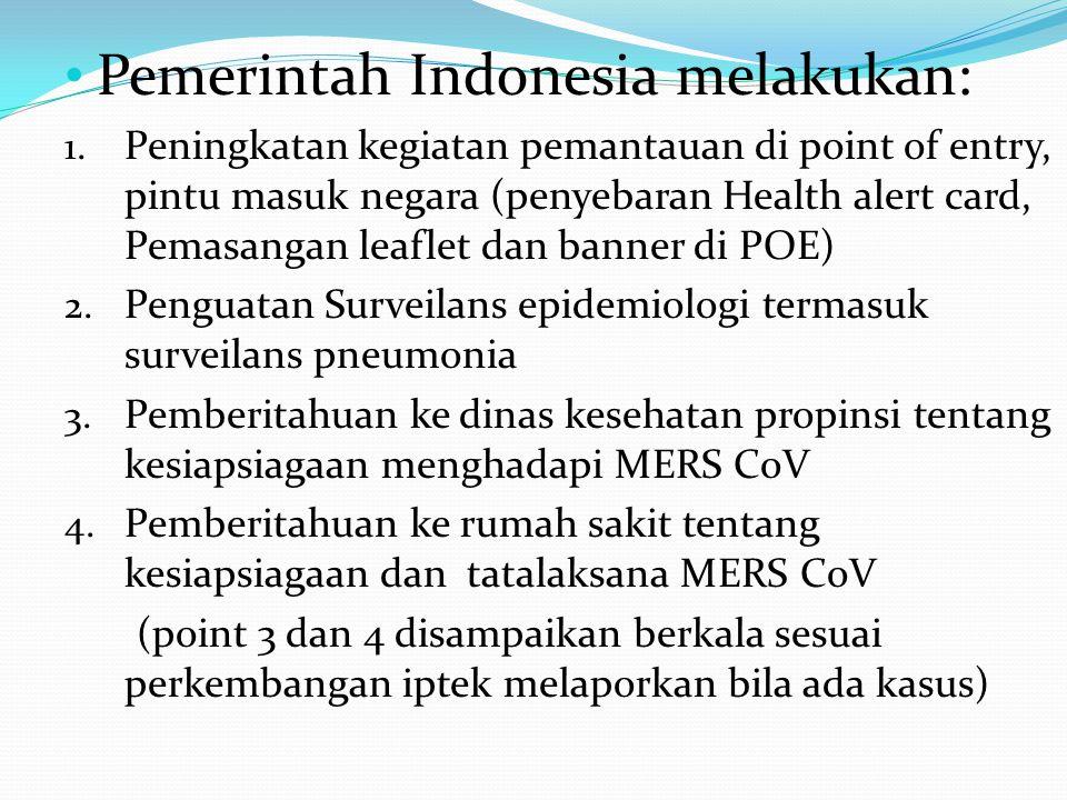 • Pemerintah Indonesia melakukan: 1. Peningkatan kegiatan pemantauan di point of entry, pintu masuk negara (penyebaran Health alert card, Pemasangan l