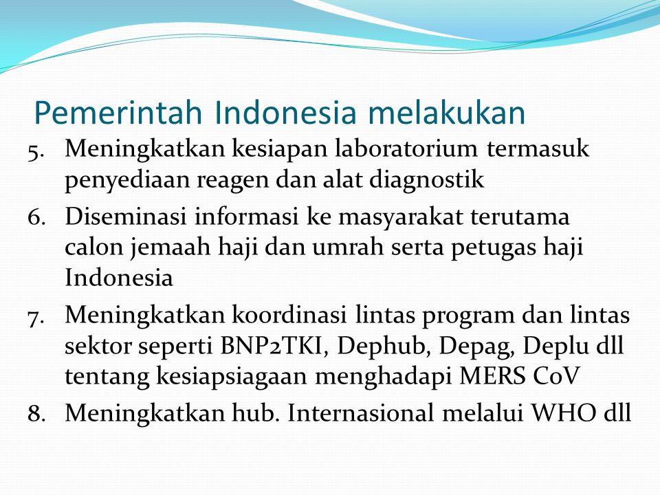 Pemerintah Indonesia melakukan 5. Meningkatkan kesiapan laboratorium termasuk penyediaan reagen dan alat diagnostik 6. Diseminasi informasi ke masyara