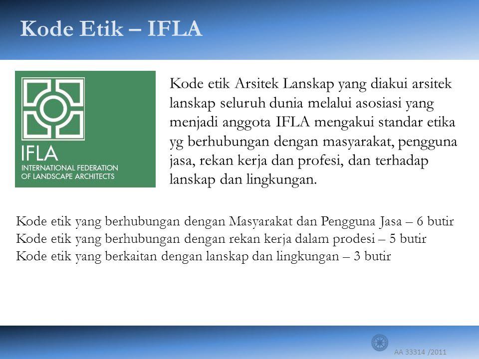 AA 33314 /2011 Kode Etik – IFLA Kode etik Arsitek Lanskap yang diakui arsitek lanskap seluruh dunia melalui asosiasi yang menjadi anggota IFLA mengaku