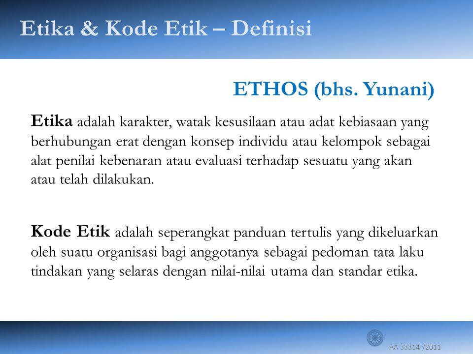 AA 33314 /2011 Etika & Kode Etik – Definisi Etika adalah karakter, watak kesusilaan atau adat kebiasaan yang berhubungan erat dengan konsep individu a