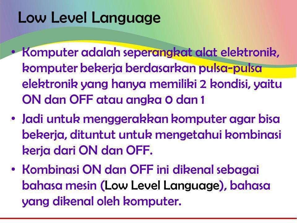 Low Level Language • Aturan dalam bahasa mesin, hanya merupakan kode-kode binary ataupun kode-kode tertentu yang sangat sulit untuk dipahami.