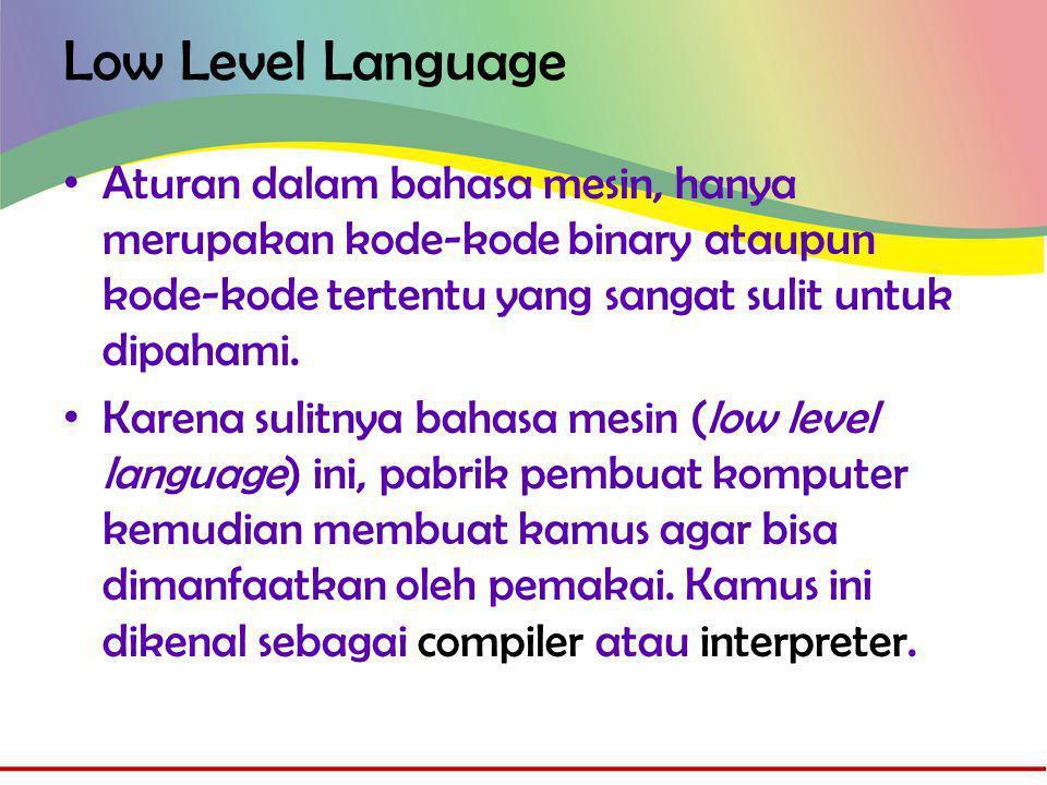 High Level Language • Dengan compiler atau intrepreter, pemakai dapat berkomunikasi menggunakan bahasa yang dimengerti manusia yang dikenal sebagai High Level Language.