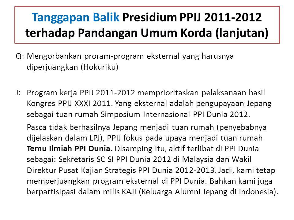Q: Mengorbankan proram-program eksternal yang harusnya diperjuangkan (Hokuriku) J: Program kerja PPIJ 2011-2012 memprioritaskan pelaksanaan hasil Kong