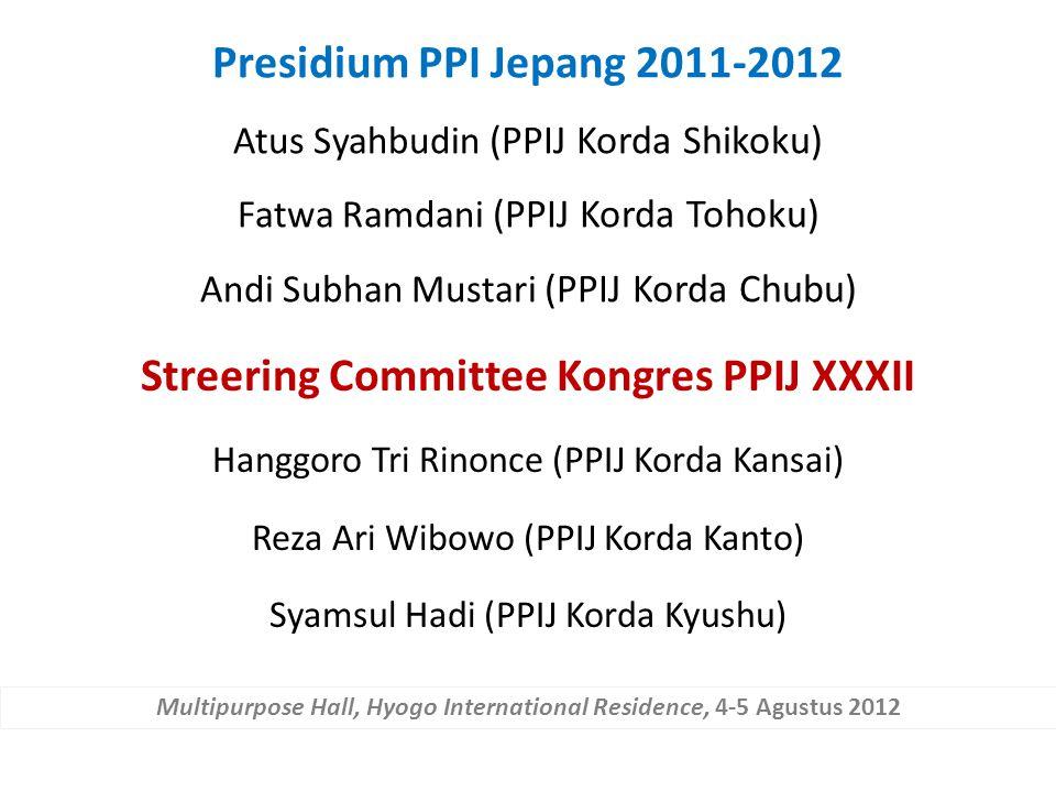 Presidium PPI Jepang 2011-2012 Atus Syahbudin (PPIJ Korda Shikoku) Fatwa Ramdani (PPIJ Korda Tohoku) Andi Subhan Mustari (PPIJ Korda Chubu) Streering