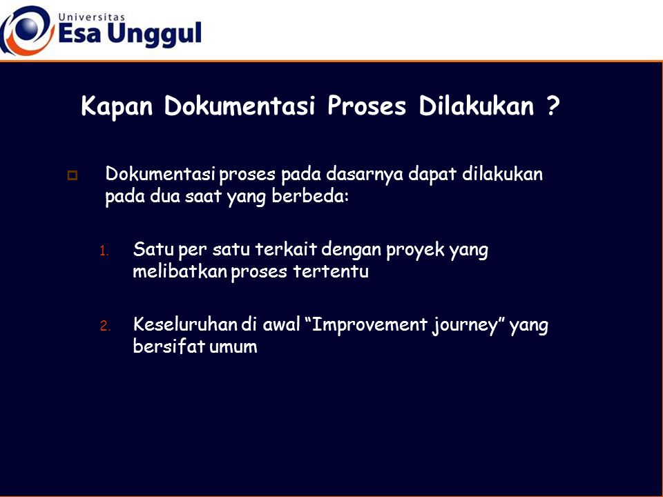  Dokumentasi proses pada dasarnya dapat dilakukan pada dua saat yang berbeda: 1.