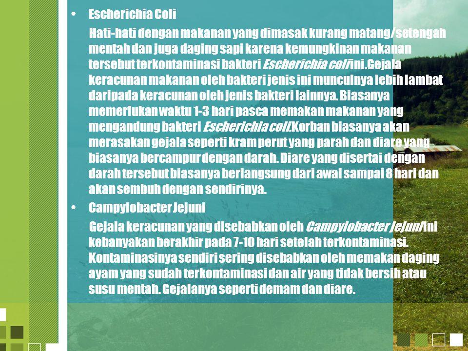 •Escherichia Coli Hati-hati dengan makanan yang dimasak kurang matang/setengah mentah dan juga daging sapi karena kemungkinan makanan tersebut terkont