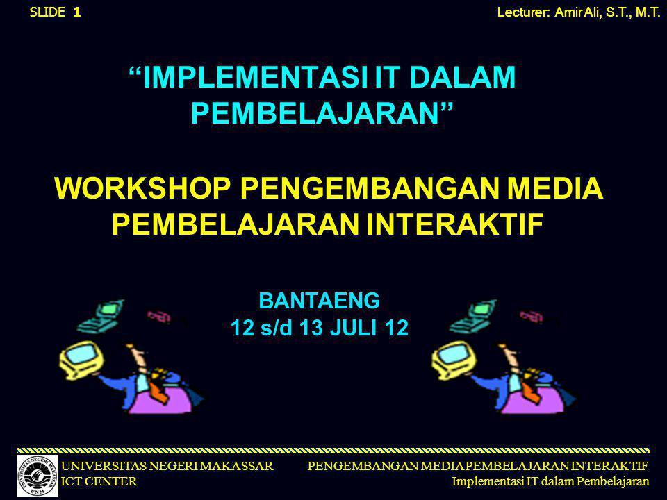 PENGEMBANGAN MEDIA PEMBELAJARAN INTERAKTIF Implementasi IT dalam Pembelajaran UNIVERSITAS NEGERI MAKASSAR ICT CENTER  Masih banyak anak usia sekolah yang belum dapat menikmati pendidikan dasar 9 tahun  Tidak meratanya penyebaran sarana dan prasarana pendidikan/sekolah - Kota vs Desa/Daerah Terpencil/Daerah Perbatasan –Indonesia Barat vs Indonesia Timur (sebagai contoh; tidak semua sekolah memiliki telepon, apalagi koneksi internet)  Tidak seragamnya dan masih rendahnya mutu pendidikan di setiap jenjang sekolah Tantangan Pendidikan di Indonesia (1) Lecturer: Amir Ali, S.T., M.T.
