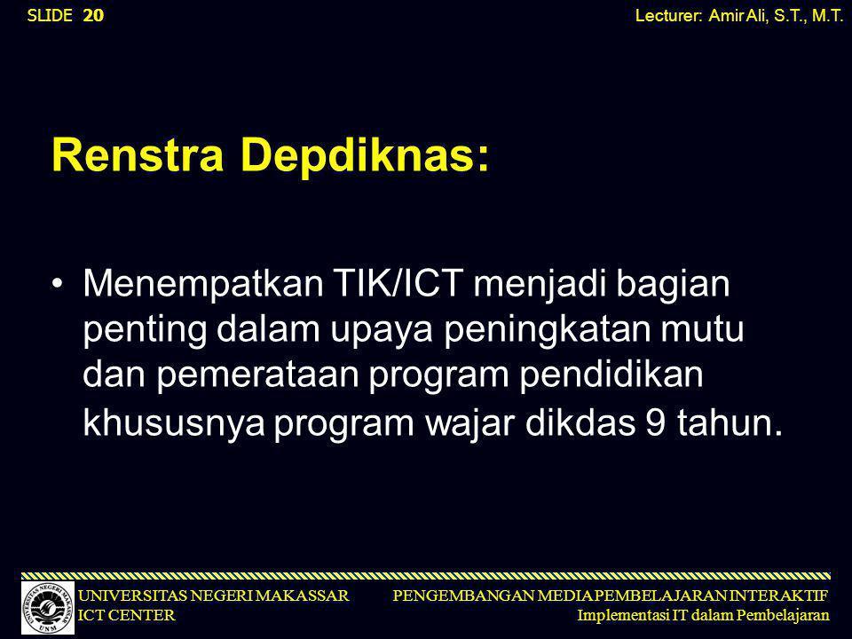 PENGEMBANGAN MEDIA PEMBELAJARAN INTERAKTIF Implementasi IT dalam Pembelajaran UNIVERSITAS NEGERI MAKASSAR ICT CENTER Renstra Depdiknas: •Menempatkan T