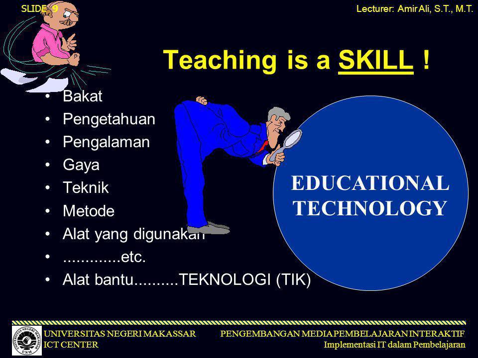 PENGEMBANGAN MEDIA PEMBELAJARAN INTERAKTIF Implementasi IT dalam Pembelajaran UNIVERSITAS NEGERI MAKASSAR ICT CENTER Teaching is a SKILL ! •Bakat •Pen
