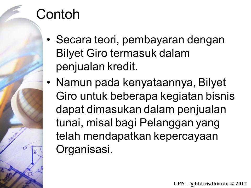 UPN - @bhkrisdhianto © 2012 Contoh •Secara teori, pembayaran dengan Bilyet Giro termasuk dalam penjualan kredit.