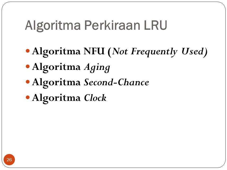 Algoritma Perkiraan LRU 26  Algoritma NFU (Not Frequently Used)  Algoritma Aging  Algoritma Second-Chance  Algoritma Clock