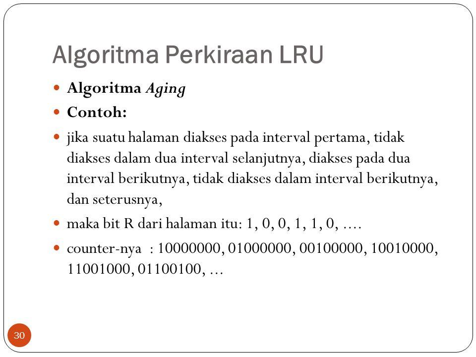 Algoritma Perkiraan LRU 30  Algoritma Aging  Contoh:  jika suatu halaman diakses pada interval pertama, tidak diakses dalam dua interval selanjutny