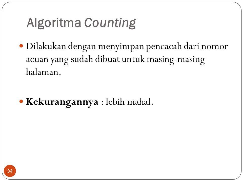 Algoritma Counting 34  Dilakukan dengan menyimpan pencacah dari nomor acuan yang sudah dibuat untuk masing-masing halaman.  Kekurangannya : lebih ma