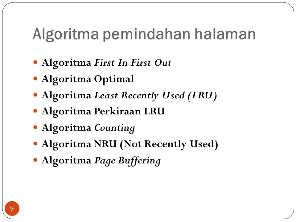 Algoritma pemindahan halaman 9  Algoritma First In First Out  Algoritma Optimal  Algoritma Least Recently Used (LRU)  Algoritma Perkiraan LRU  Algoritma Counting  Algoritma NRU (Not Recently Used)  Algoritma Page Buffering