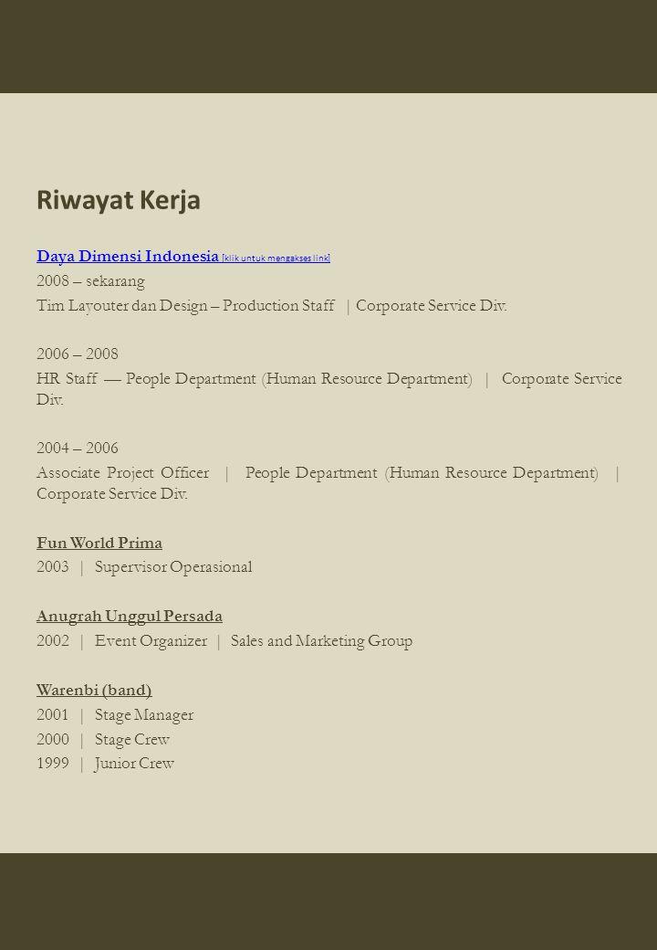 Riwayat Kerja Daya Dimensi Indonesia [klik untuk mengakses link] 2008 – sekarang Tim Layouter dan Design – Production Staff | Corporate Service Div. 2
