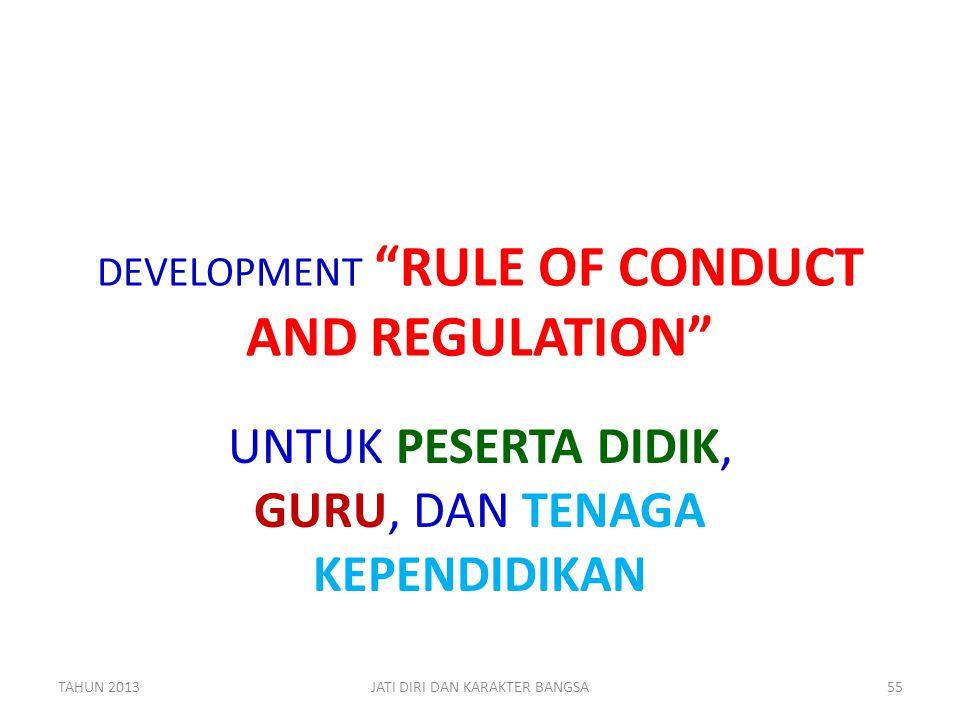 """DEVELOPMENT """"RULE OF CONDUCT AND REGULATION"""" UNTUK PESERTA DIDIK, GURU, DAN TENAGA KEPENDIDIKAN TAHUN 2013JATI DIRI DAN KARAKTER BANGSA55"""