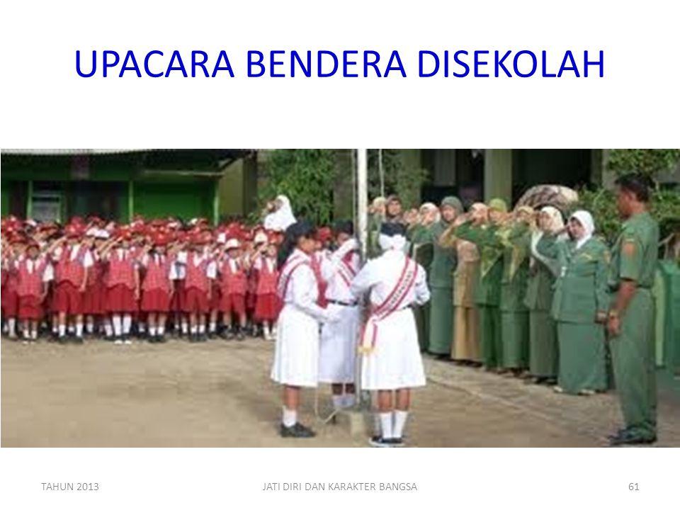 UPACARA BENDERA DISEKOLAH TAHUN 2013JATI DIRI DAN KARAKTER BANGSA61