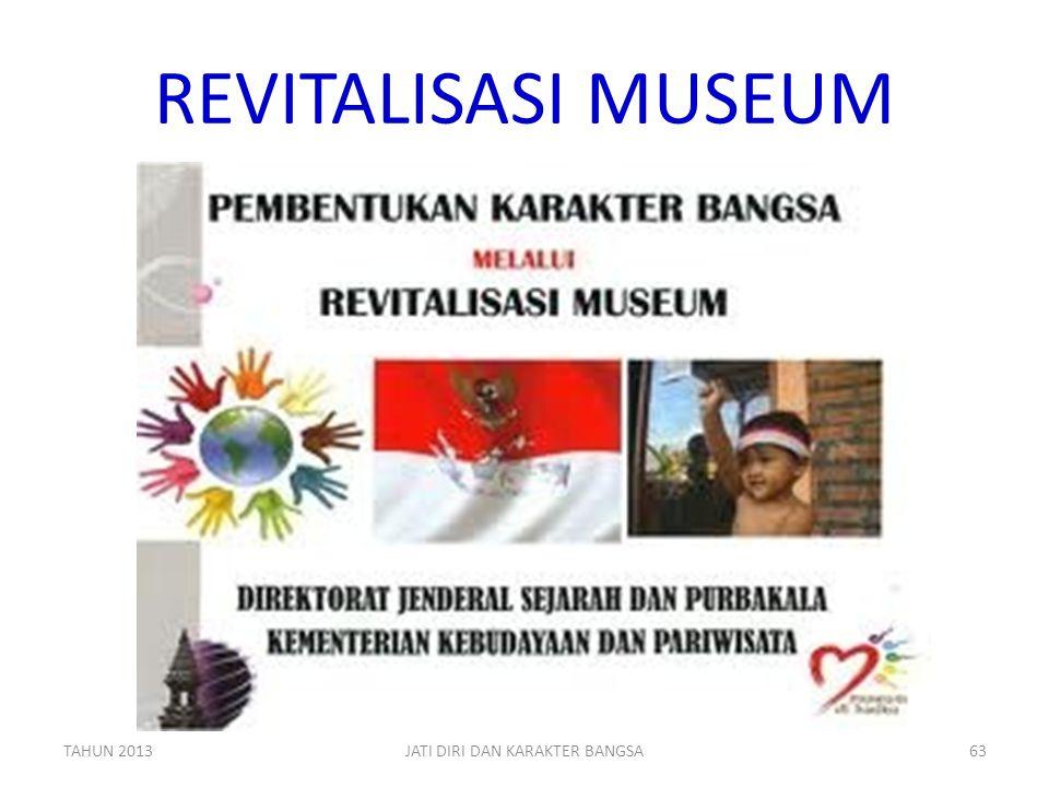 REVITALISASI MUSEUM TAHUN 2013JATI DIRI DAN KARAKTER BANGSA63