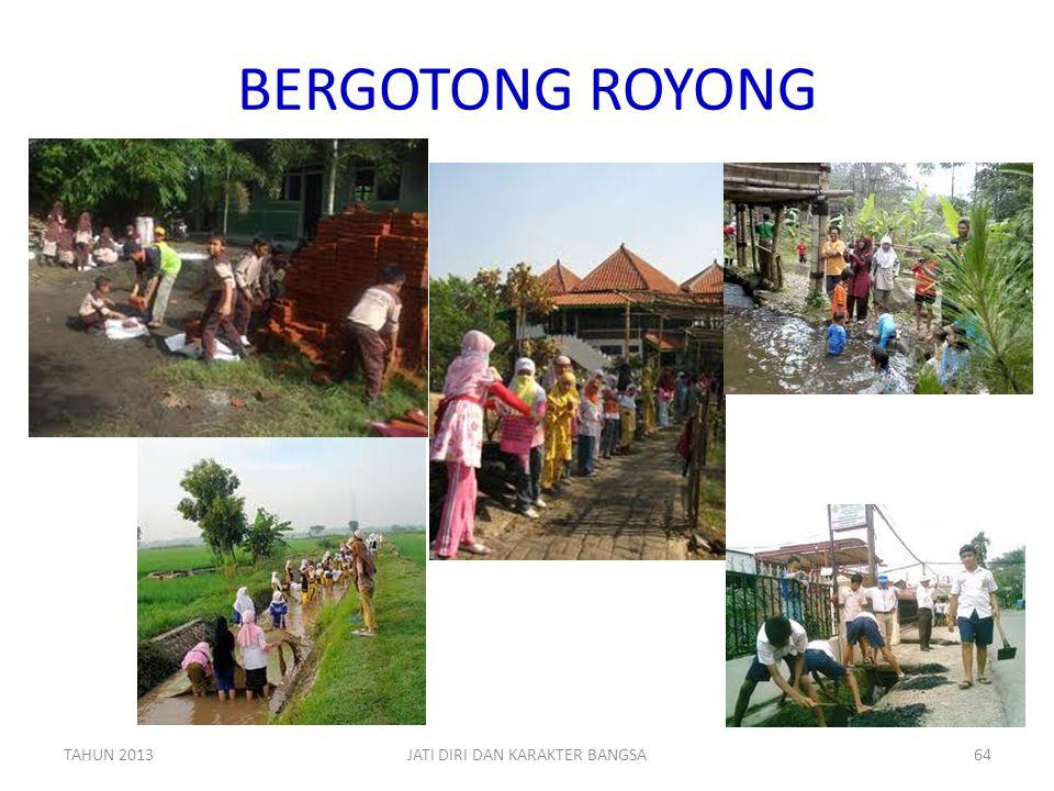 BERGOTONG ROYONG TAHUN 2013JATI DIRI DAN KARAKTER BANGSA64