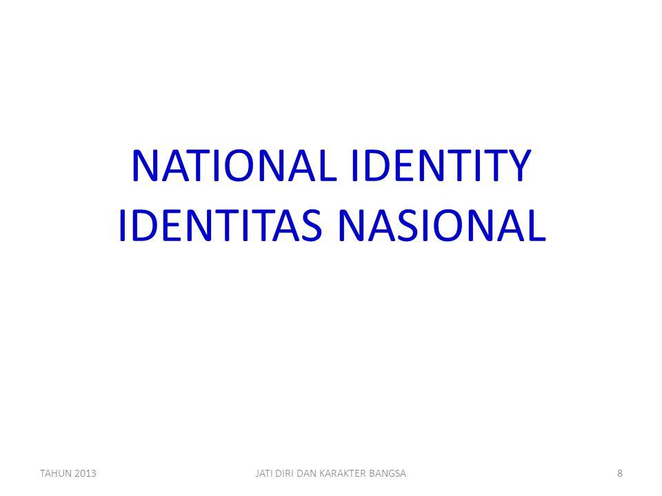 NATIONAL IDENTITY IDENTITAS NASIONAL TAHUN 2013JATI DIRI DAN KARAKTER BANGSA8